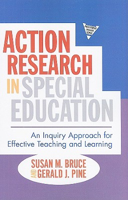 Action Research in Special Education By Bruce, Susan M./ Pine, Gerald J.